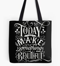 Today I Will Make Something Beautiful. Tote Bag
