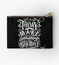 Today I Will Make Something Beautiful. Studio Pouch