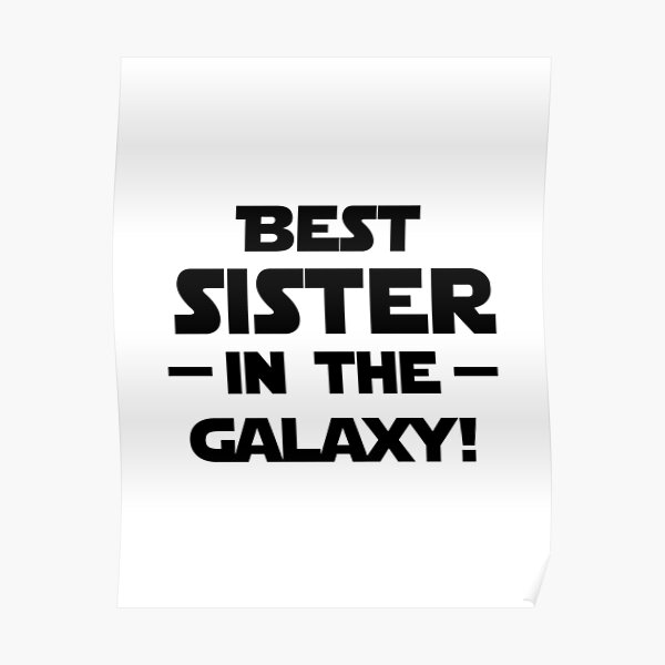 'Best Sister In The Galaxy!' (White) Poster