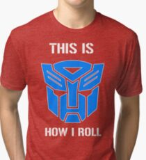 Autobot - This is how I roll Tri-blend T-Shirt