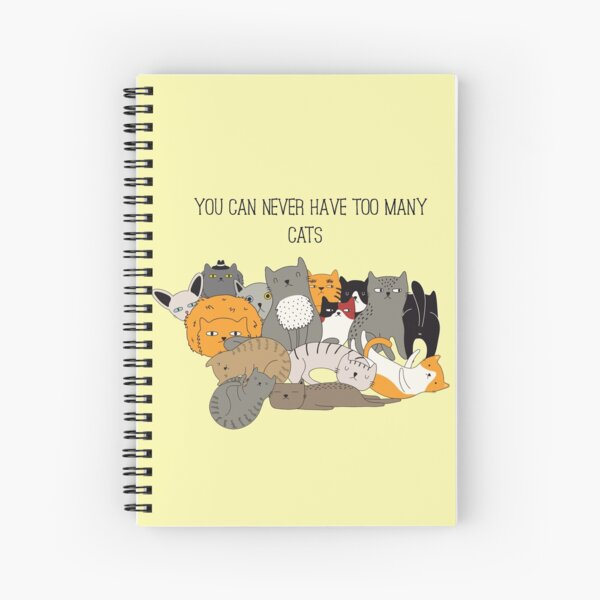 You Can Never Have Too Many Cats Spiral Notebook