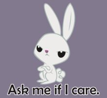 Ask me if I care.