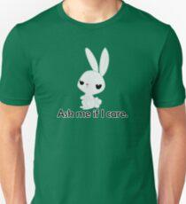 Ask me if I care. Unisex T-Shirt