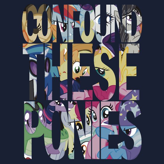 TShirtGifter presents: Confound These Ponies