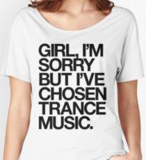 GIRL, I'M SORRY BUT I'VE CHOSEN TRANCE MUSIC. (BLACK) Women's Relaxed Fit T-Shirt