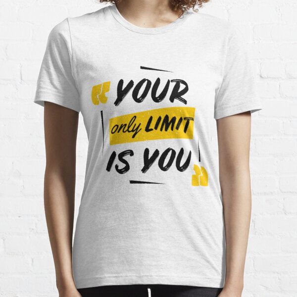 Your only limit is you! Essential T-Shirt