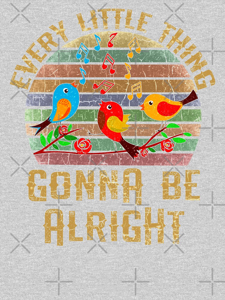 Every Little Thing Is Gonna Be Alright Three Birds Singing by AllWellia