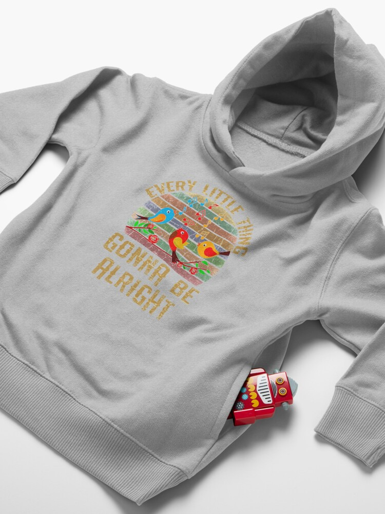 Alternate view of Every Little Thing Is Gonna Be Alright Three Birds Singing Toddler Pullover Hoodie