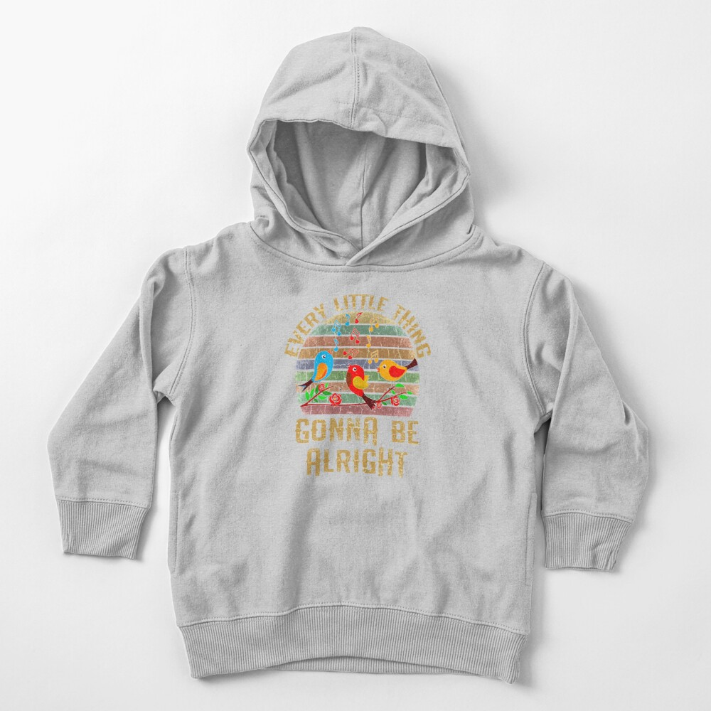 Every Little Thing Is Gonna Be Alright Three Birds Singing Toddler Pullover Hoodie