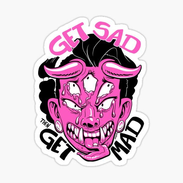 Get Sad Then Get Mad Sticker
