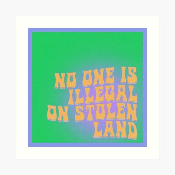no one is illegal on stolen land Art Print