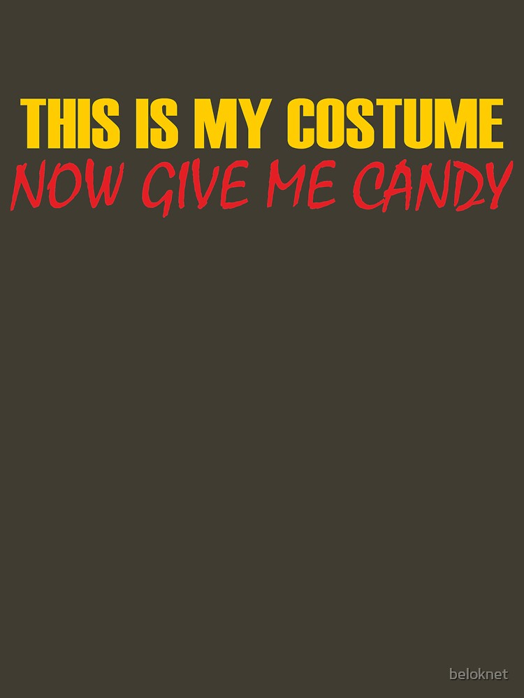 This Is My Costume Now Give Me Candy by beloknet