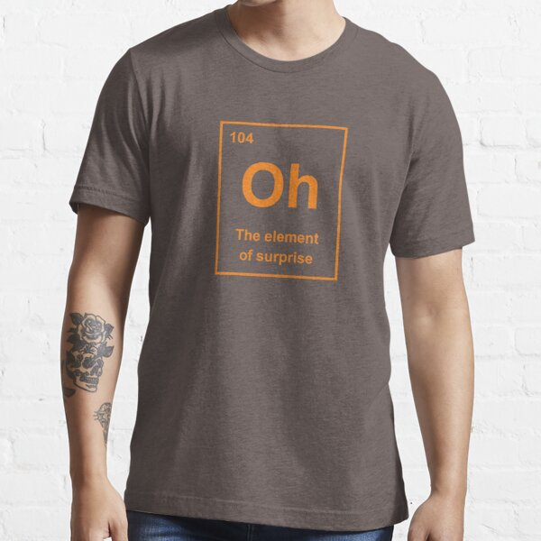 Oh, The Element of Surprise Essential T-Shirt