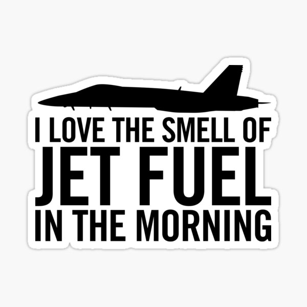 I love the smell of jet fuel in the morning F/A-18 Sticker