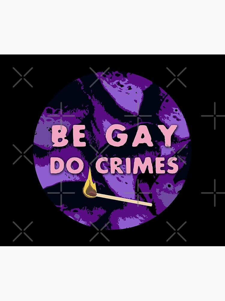 Be Gay Do Crimes by craftordiy
