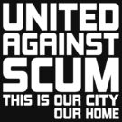 United Against Scum - Our City, Our Home (White Text) by ugghhzilla