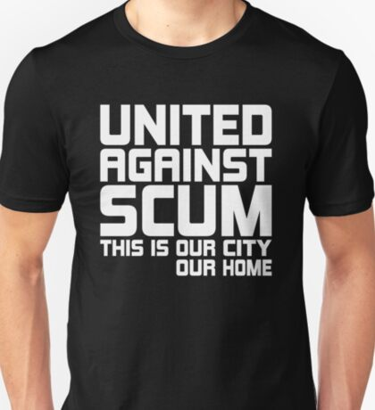 United Against Scum - Our City, Our Home (White Text) T-Shirt