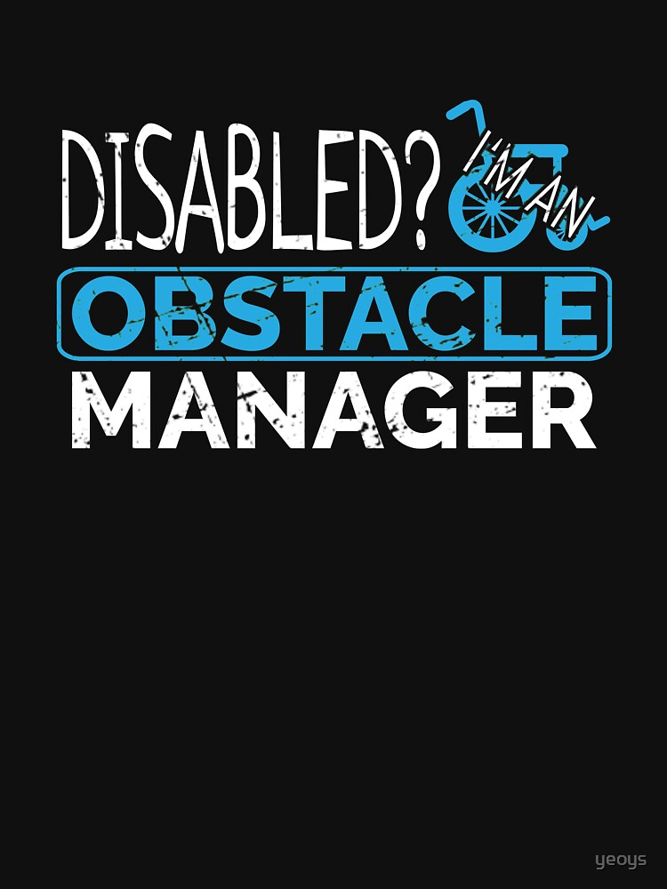 Disabled? I'm An Obstacle Manager - Funny Wheelchair Sport by yeoys