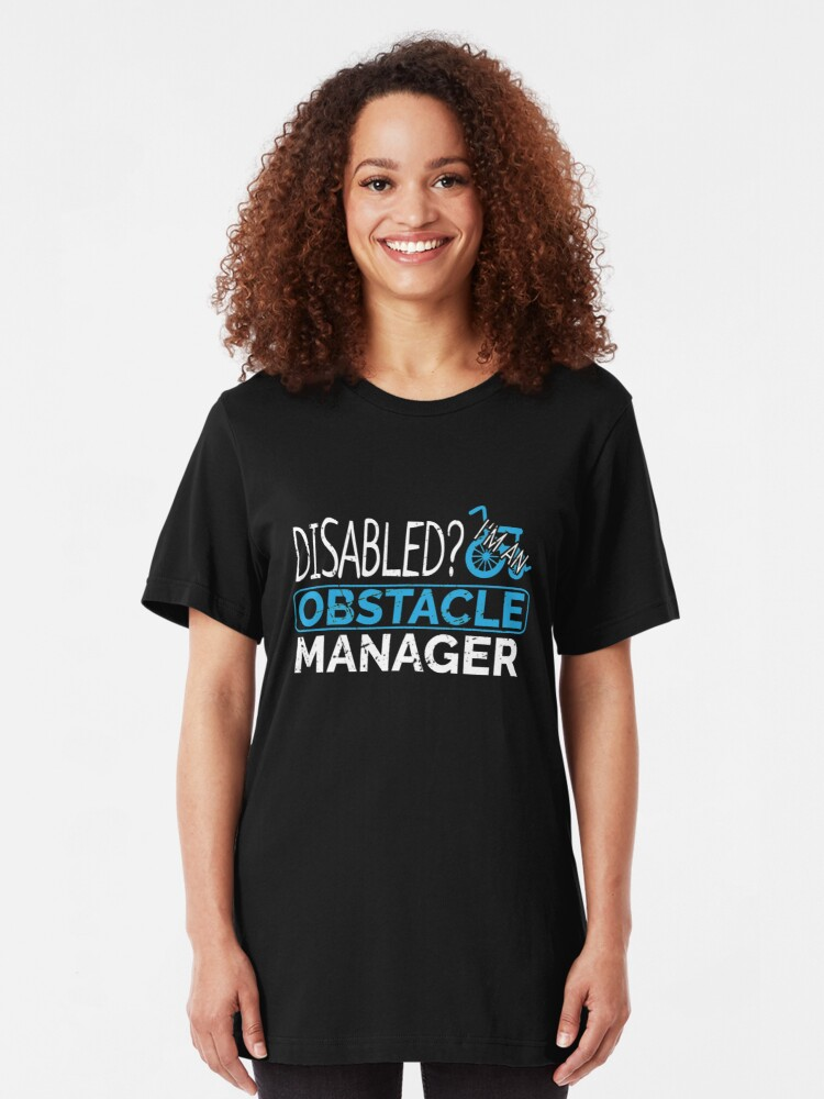 Alternate view of Disabled? I'm An Obstacle Manager - Funny Wheelchair Sport Slim Fit T-Shirt