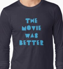THE MOVIE WAS BETTER Long Sleeve T-Shirt