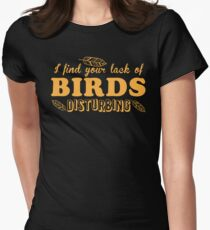 I find your lack of BIRDS disturbing Womens Fitted T-Shirt