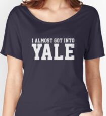 I Almost Got Into Yale! White Women's Relaxed Fit T-Shirt