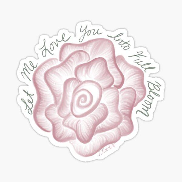 Love Me into Full Bloom Sticker