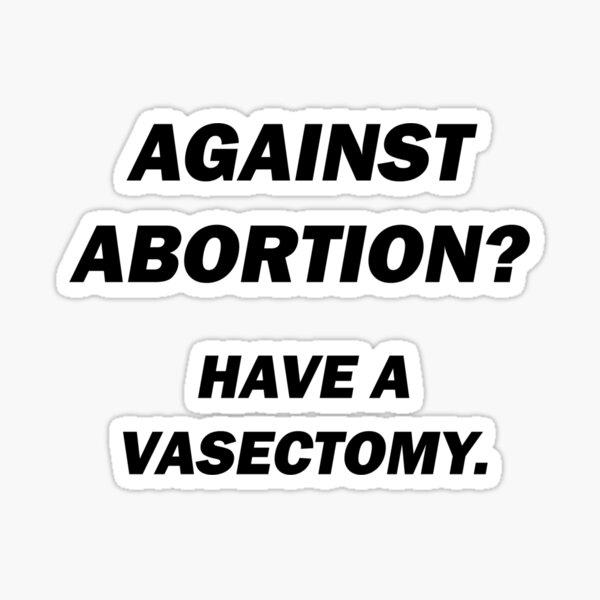 Against Abortion? Sticker
