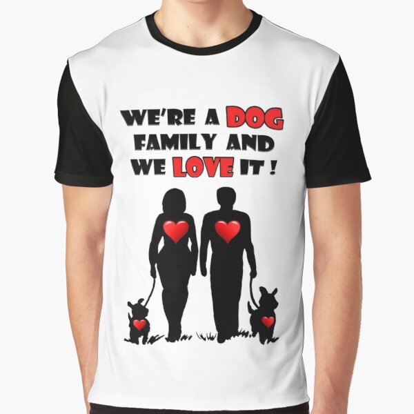Dog Lovers - We're a Dog Family and we Love it! Graphic T-Shirt