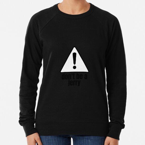 Don't Be A Jerry Lightweight Sweatshirt