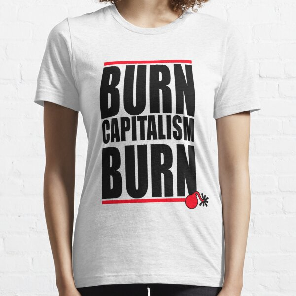 BURN CAPITALISM BURN Essential T-Shirt