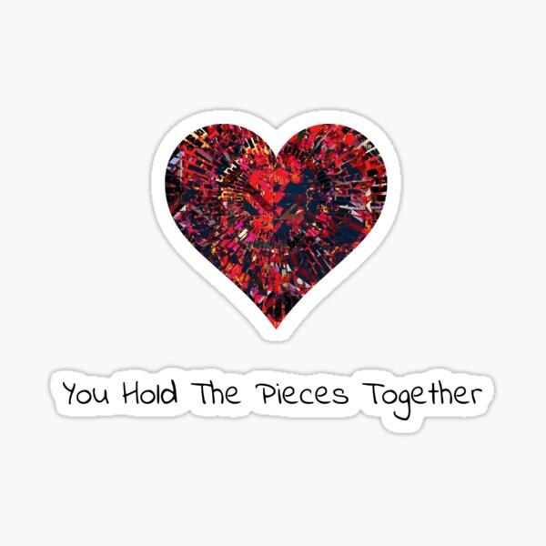 You Hold The Pieces Together Sticker