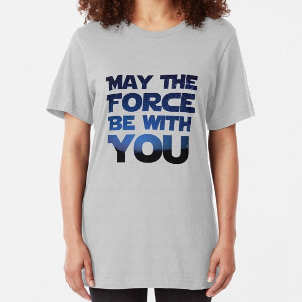 May the Force be With You Slim Fit T-Shirt