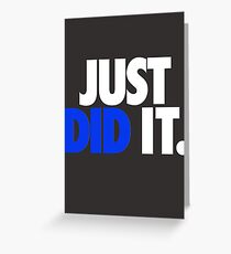 JUST DID IT. - White / Blue Greeting Card