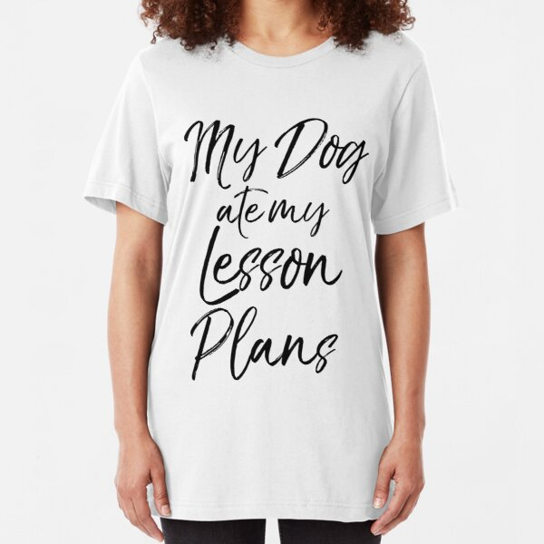 My Dog ate my Lesson Plans Slim Fit T-Shirt