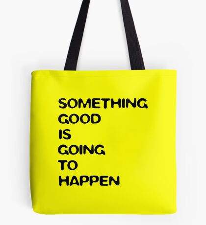 Something good is going to happen (yellow) Tote Bag