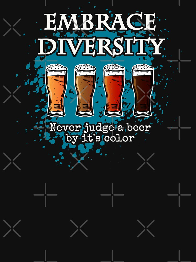 Embrace Diversity - never judge a beer by its color by PrintChutney