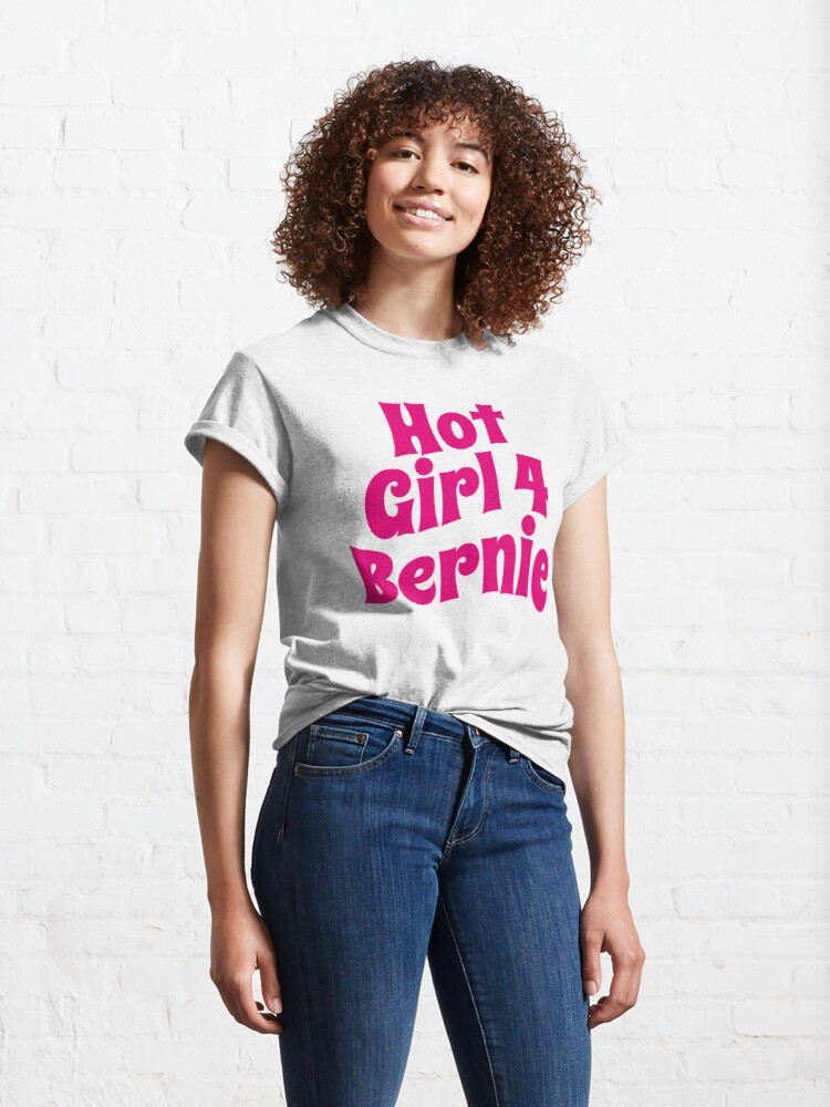 Alternate view of Hot Girl For Bernie (Funny Trending Twitter Tag • Viral Hot Girls 4 Bernie Hype) Classic T-Shirt