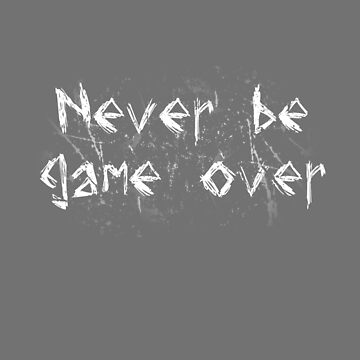 Never Be Game Over by GeordanUK