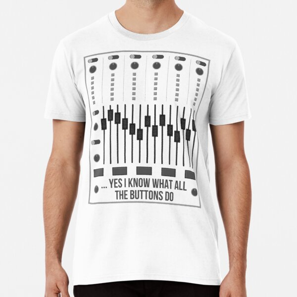 Yes I Know What All The Buttons Do I Audio Engineer Gift Premium T-Shirt
