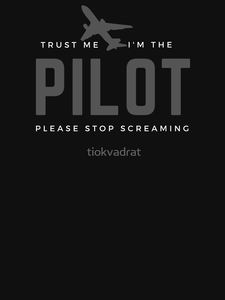 Trust Me I'm The Pilot, Please Stop Screaming. Humourous present for a co-pilot, flyer, aviator, aircrew. by tiokvadrat