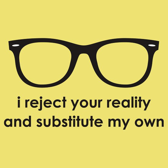 TShirtGifter presents: i reject your reality and substitute my own