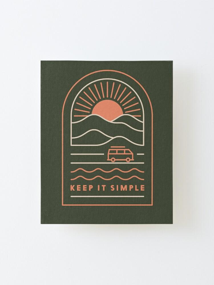 Alternate view of Keep It Simple Mounted Print