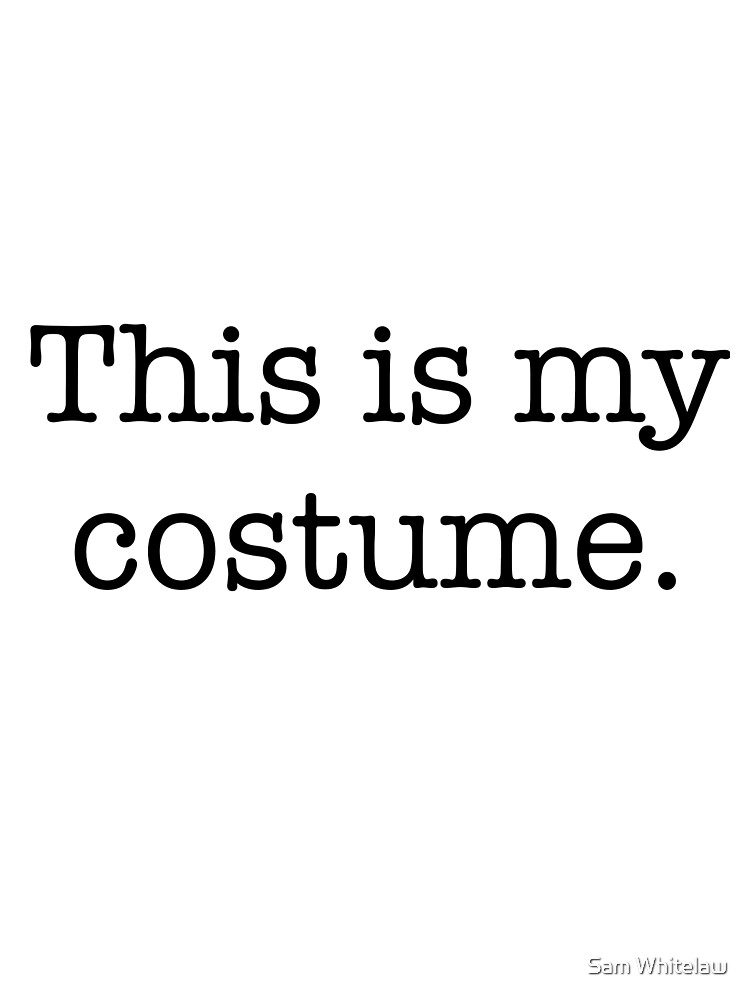 This is my costume by Sam Whitelaw