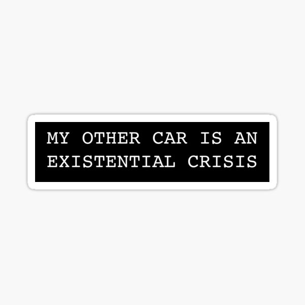 My Other Car is an Existential Crisis Sticker