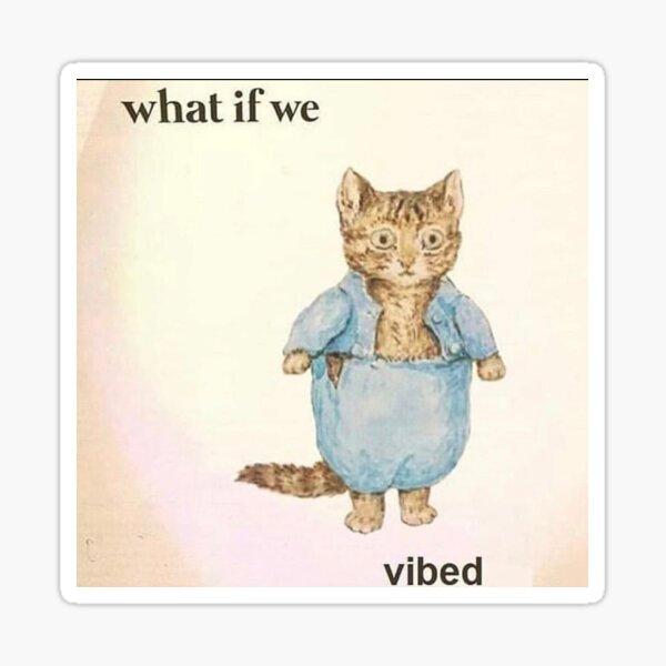 what if we vibed Sticker