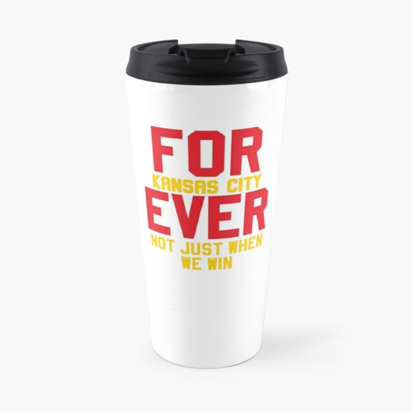 Forever Kansas City Not just when We Win Travel Mug