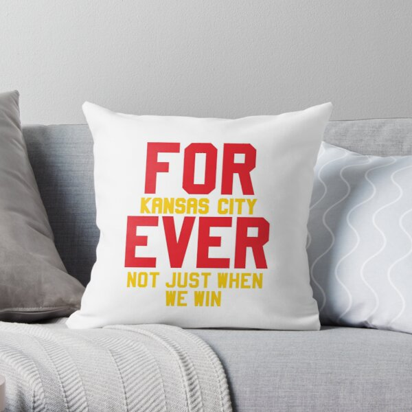 Forever Kansas City Not just when We Win Throw Pillow