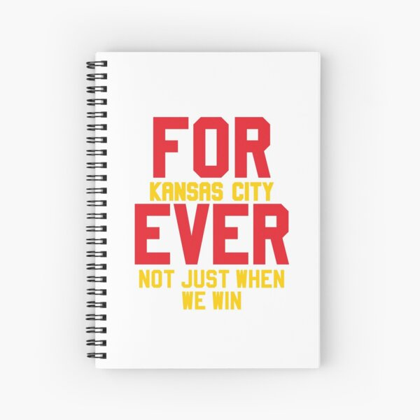 Forever Kansas City Not just when We Win Spiral Notebook
