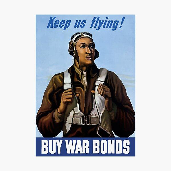 Tuskegee Airmen - Keep Us Flying - WW2 Photographic Print